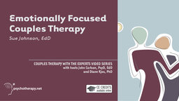 Emotionally Focused Couples Therapy - With Sue Johnson